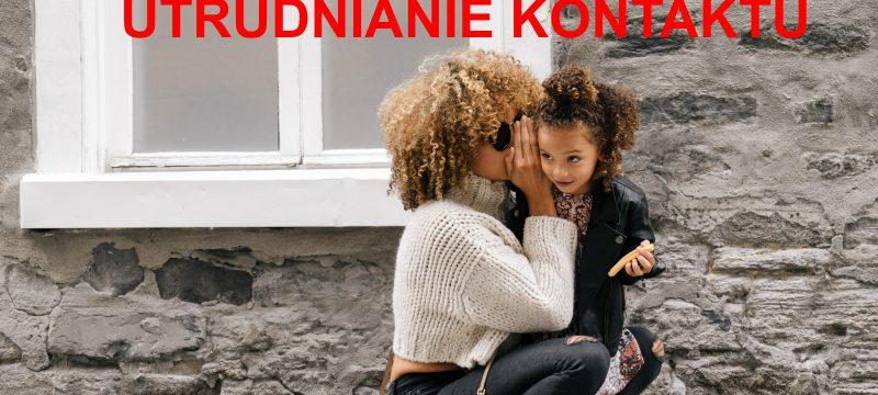 Utrudnianie kontaktów z dzieckiem. Co zrobić gdy matka po rozwodzie utrudnia ojcu kontakt z dzieckiem?